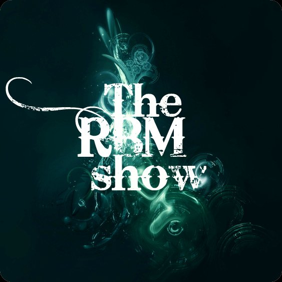 The RBM Show - 52nd Episode